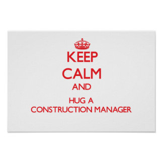 Keep Calm and Hug a Construction Manager Posters