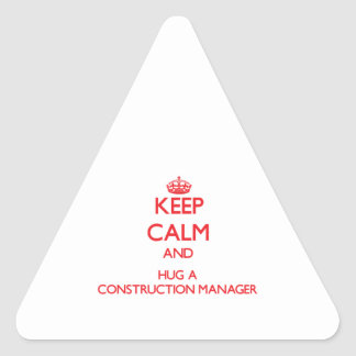 Keep Calm and Hug a Construction Manager Triangle Sticker