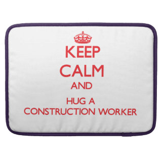 Keep Calm and Hug a Construction Worker Sleeves For MacBooks
