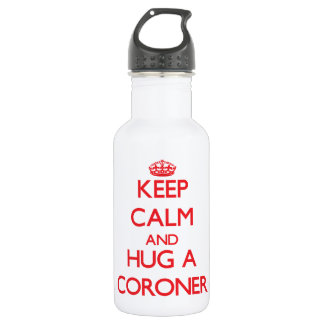 Keep Calm and Hug a Coroner 18oz Water Bottle