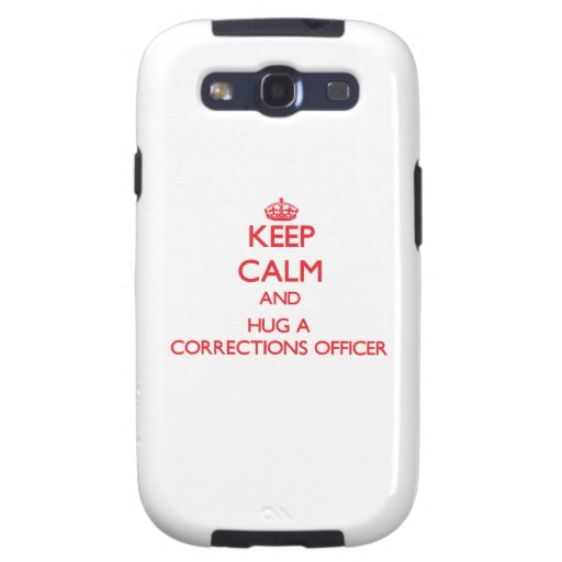 Keep Calm and Hug a Corrections Officer Galaxy SIII Case