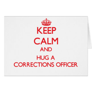 Keep Calm and Hug a Corrections Officer Greeting Card