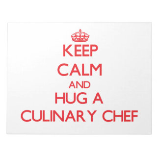 Keep Calm and Hug a Culinary Chef Scratch Pads