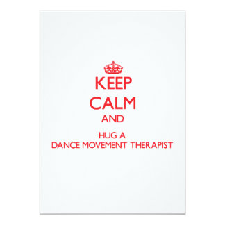 Keep Calm and Hug a Dance Movement Therapist 5x7 Paper Invitation Card