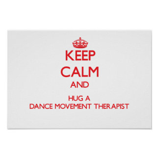 Keep Calm and Hug a Dance Movement Therapist Poster