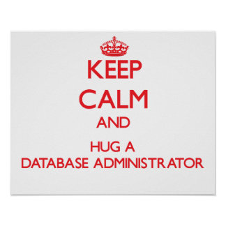 Keep Calm and Hug a Database Administrator Print