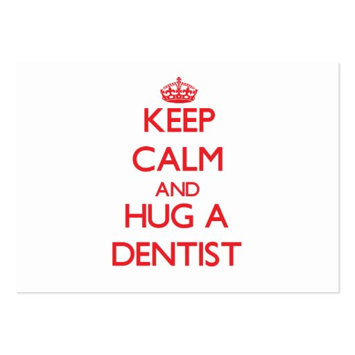 Keep Calm and Hug a Dentist Business Cards