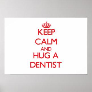 Keep Calm and Hug a Dentist Poster