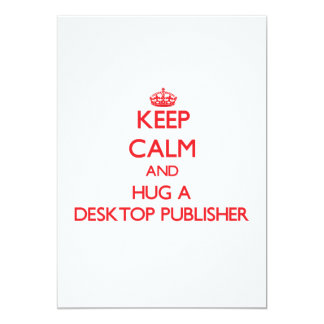 Keep Calm and Hug a Desktop Publisher 5x7 Paper Invitation Card