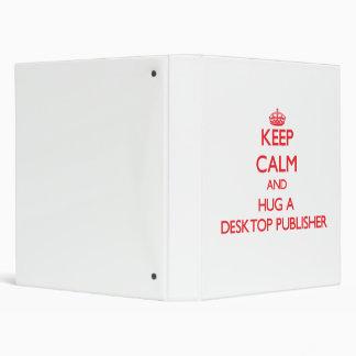 Keep Calm and Hug a Desktop Publisher 3 Ring Binder