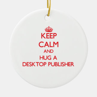 Keep Calm and Hug a Desktop Publisher Christmas Tree Ornament