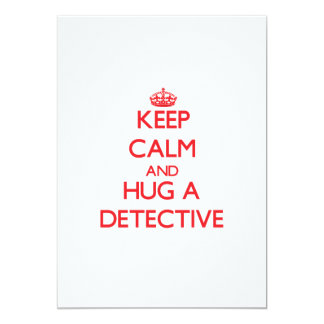 Keep Calm and Hug a Detective 5x7 Paper Invitation Card