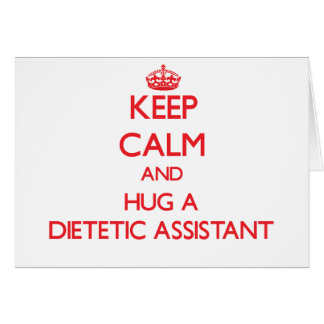 Keep Calm and Hug a Dietetic Assistant Greeting Card