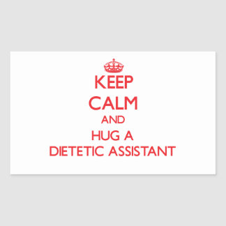 Keep Calm and Hug a Dietetic Assistant Rectangle Stickers