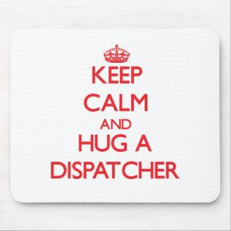 Keep Calm and Hug a Dispatcher Mouse Pad