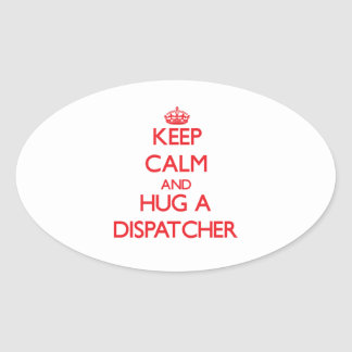 Keep Calm and Hug a Dispatcher Oval Stickers