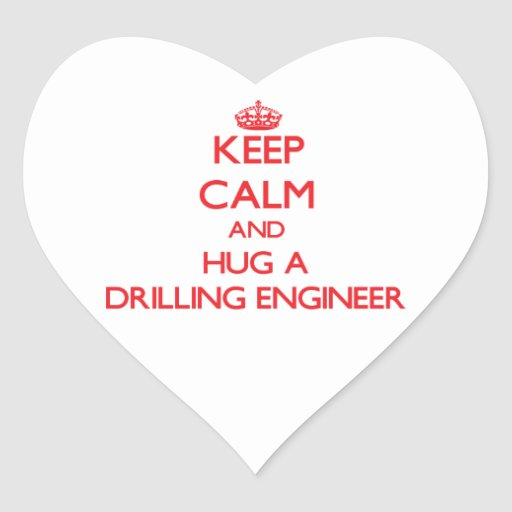 Keep Calm and Hug a Drilling Engineer Heart Stickers