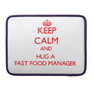 Keep Calm and Hug a Fast Food Manager Sleeve For MacBooks