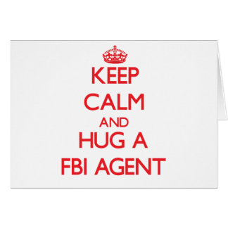 Keep Calm and Hug a Fbi Agent Greeting Card