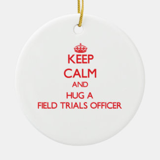 Keep Calm and Hug a Field Trials Officer Ornaments