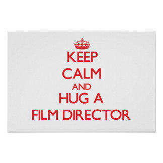 Keep Calm and Hug a Film Director Posters