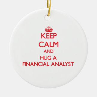 Keep Calm and Hug a Financial Analyst Ceramic Ornament