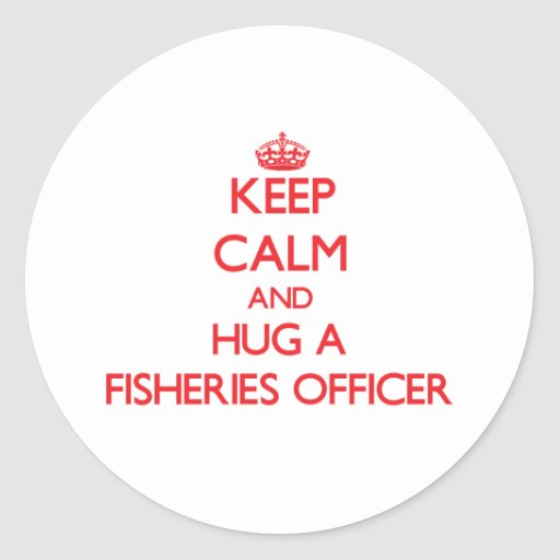 Keep Calm and Hug a Fisheries Officer Stickers