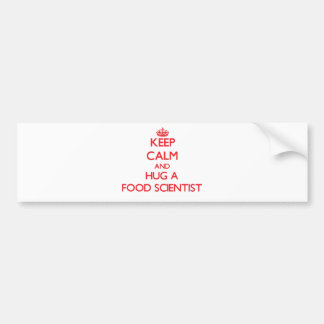 Keep Calm and Hug a Food Scientist Car Bumper Sticker