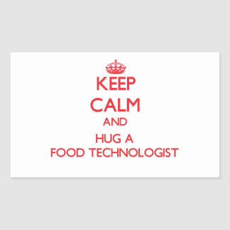 Keep Calm and Hug a Food Technologist Rectangular Sticker