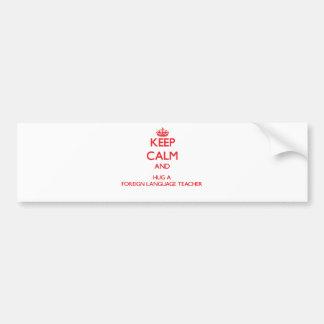 Keep Calm and Hug a Foreign Language Teacher Bumper Sticker