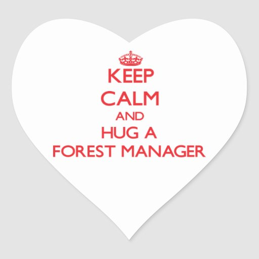 Keep Calm and Hug a Forest Manager Heart Sticker