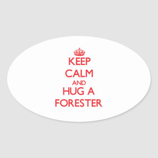 Keep Calm and Hug a Forester Oval Sticker
