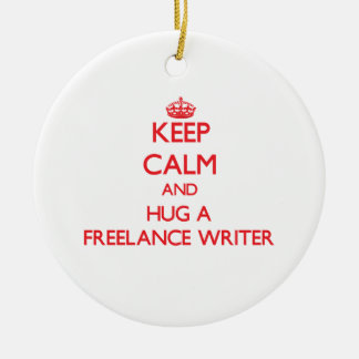 Keep Calm and Hug a Freelance Writer Ornament