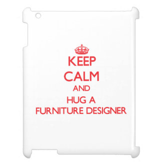 Keep Calm and Hug a Furniture Designer Case For The iPad