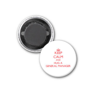 Keep Calm and Hug a General Manager Fridge Magnet