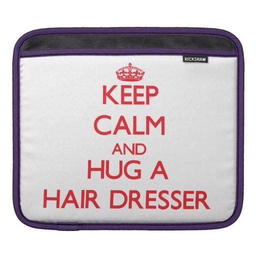 Keep Calm and Hug a Hair Dresser iPad Sleeves