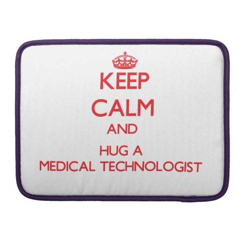 Keep Calm and Hug a Medical Technologist MacBook Pro Sleeve