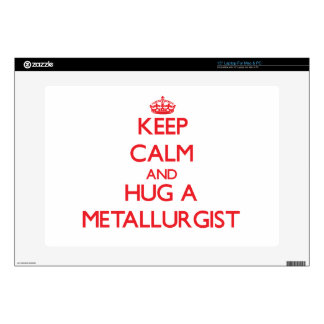Keep Calm and Hug a Metallurgist Skin For Laptop
