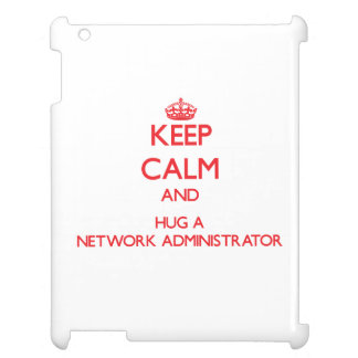 Keep Calm and Hug a Network Administrator Case For The iPad 2 3 4