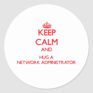 Keep Calm and Hug a Network Administrator Round Stickers