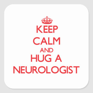 Keep Calm and Hug a Neurologist Square Stickers