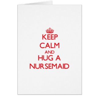 Keep Calm and Hug a Nursemaid Greeting Cards