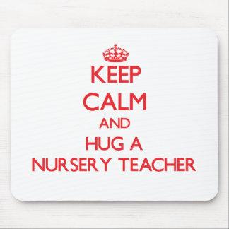 Keep Calm and Hug a Nursery Teacher Mouse Pad