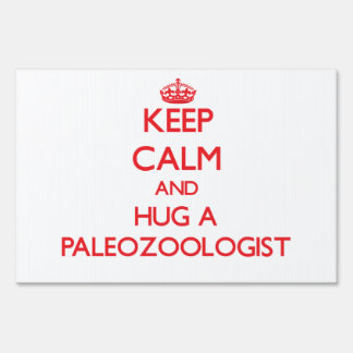 Keep Calm and Hug a Paleozoologist Lawn Sign