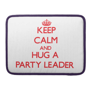 Keep Calm and Hug a Party Leader MacBook Pro Sleeve