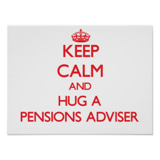 Keep Calm and Hug a Pensions Adviser Posters