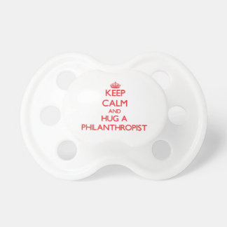 Keep Calm and Hug a Philanthropist Baby Pacifiers