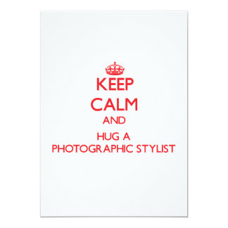Keep Calm and Hug a Photographic Stylist 5x7 Paper Invitation Card