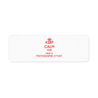 Keep Calm and Hug a Photographic Stylist Return Address Label