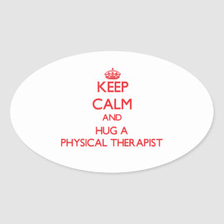 Keep Calm and Hug a Physical Therapist Oval Stickers